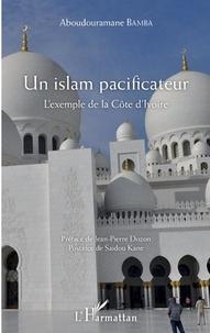 Aboudouramane Bamba - Un islam pacificateur - L'exemple de la Côte d'Ivoire.
