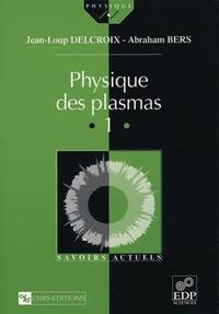 Abraham Bers et Jean-Loup Delcroix - Physique des plasmas - Tome 1.