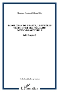 Abraham Constant Ndinga Mbo - Savorgnan de Brazza, les Frères Tréchot et les NGala du Congo-Brazzaville (1878-1960).