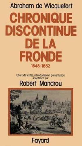 Abraham de Wicquefort - Chronique discontinue de la Fronde - 1648-1652.