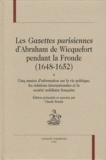 Abraham de Wicquefort - Les Gazettes parisiennes d'Abraham de Wicquefort pendant la Fronde (1648-1652) - Cinq années d'information sur la vie politique, les relations internationales et la société nobiliaire française.