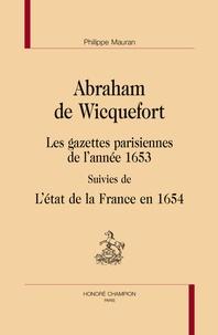 Abraham de Wicquefort - Les gazettes parisiennes de l'année 1653 - Suivies de L'état de la France en 1654.