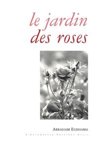 Abraham Elishama - Le jardin des roses.