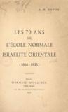 Abraham-Haim Navon - Les 70 ans de l'École normale israélite orientale (1865-1935).