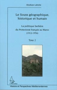 Abraham Lahnite - Le Souss géographique, historique et humain - Tome 2, La politique berbère du Protectorat français au Maroc (1912-1956).