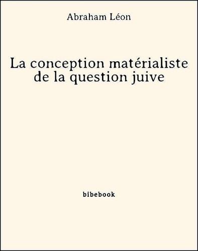 Abraham Léon - La conception matérialiste de la question juive.