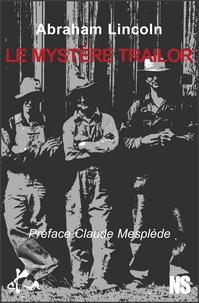 Abraham Lincoln et Claude Mesplède - Le mystère Trailor.