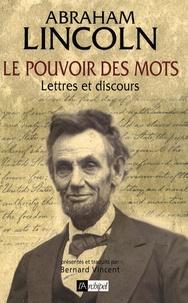 Abraham Lincoln - Le pouvoir des mots - Lettres et discours.