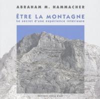 Abraham-M Hammacher - Etre la montagne - Le secret d'une expérience ontérieure.