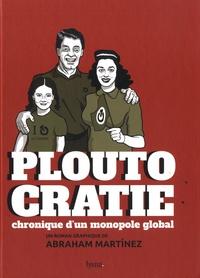 Abraham Martinez - Ploutocratie - Chronique d'un monopole global.