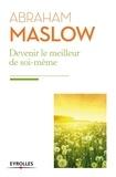Abraham Maslow - Devenir le meilleur de soi-même - Besoins fondamentaux, motivation et personnalité.