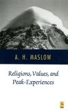 Abraham Maslow - Religions, Values and Peak Experiences.