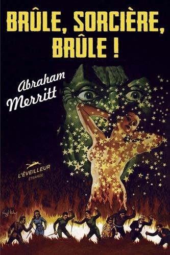 Abraham Merritt - Brûle, sorcière, brûle !.