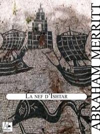 Abraham Merritt - La nef d'Ishtar.