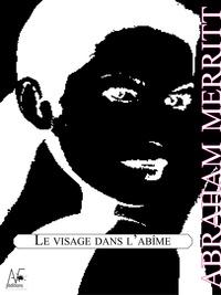 Abraham Merritt - Le visage dans l'abîme.