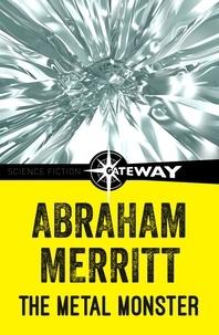 Abraham Merritt - The Metal Monster.