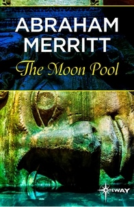 Abraham Merritt - The Moon Pool.