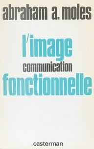 Abraham Moles - L'Image - Communication fonctionnelle.