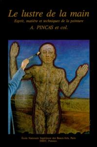 Abraham Pincas et  Collectif - Le Lustre De La Main. - Esprit, matière et techniques de la peinture.