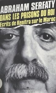 Abraham Serfaty - Dans les prisons du roi - Écrits de Kenitra sur le Maroc.