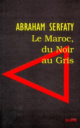 Abraham Serfaty - Le Maroc, du noir au gris.