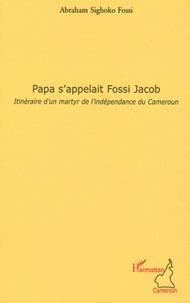 Rhonealpesinfo.fr Papa s'appelait Fossi Jacob - Itinéraire d'un martyr de l'indépendance du Cameroun Image