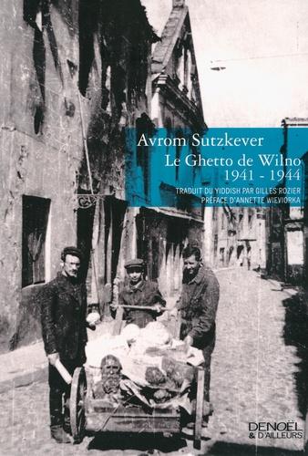 Abraham Sutskever - Le ghetto de Wilno - 1941-1944.