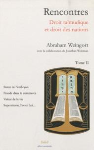 Abraham Weingort - Rencontres - Droit talmudique et droit des nations Tome 2.