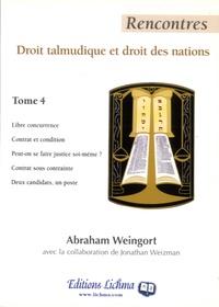 Abraham Weingort - Rencontres - Droit talmudique et droit des nations Tome 4.