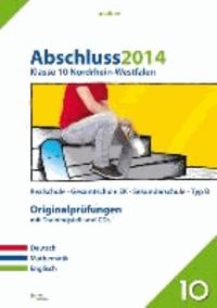 Abschluss 2014 Klasse 10 Nordrhein-Westfalen - Prüfungsaufgaben, 5 Aufgabensätze + großer Trainingsteil.