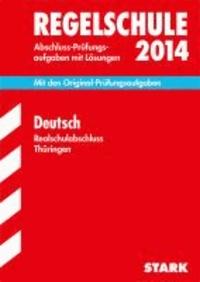 Abschluss-Prüfungsaufgaben Deutsch 2014 Realschulabschluss Regelschule Thüringen - Mit den Original-Prüfungsaufgaben mit Lösungen.