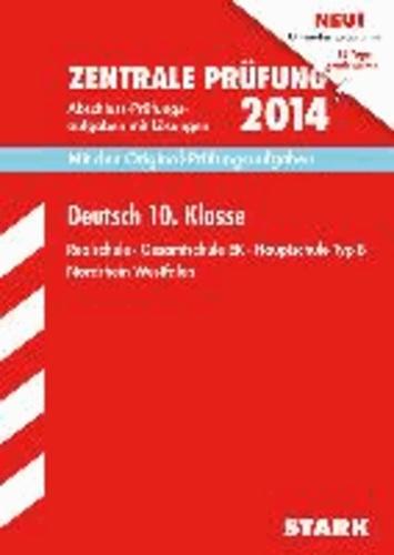 Abschluss-Prüfungsaufgaben Deutsch Zentrale Prüfung 10. Klasse 2014 Realschule Nordrhein-Westfalen - Mit den Original-Prüfungsaufgaben mit Lösungen. Gesamtschule EK · Hauptschule Typ B..