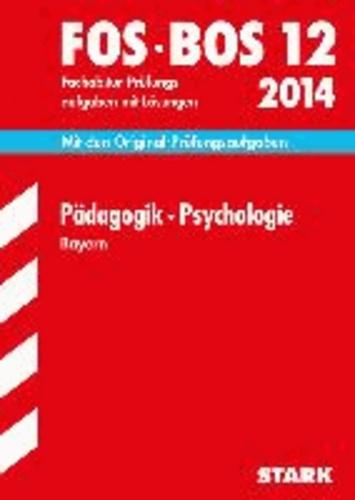 Abschluss-Prüfungsaufgaben Pädagogik · Psychologie FOS/BOS 12 / 2014 Bayern - Mit den Original-Fachabitur-Prüfungsaufgaben mit Lösungen.