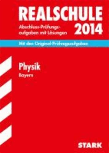 Abschluss-Prüfungsaufgaben Physik 2014 Realschule Bayern. Mit Lösungen - Mit den Original-Prüfungsaufgaben.