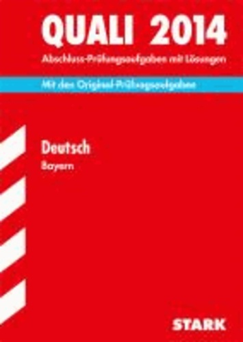 Abschluss-Prüfungsaufgaben Quali Deutsch 2014 Hauptschule/Mittelschule Bayern - Mit den Original-Prüfungsaufgaben mit Lösungen..