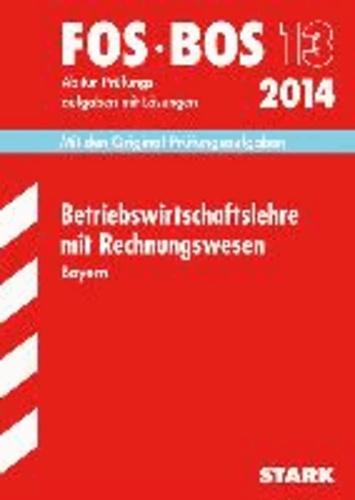 Abschluss-Prüfungsaufgaben Rechnungswesen 2014 Wirtschaftsschule Bayern. Mit Lösungen - Mit den Original-Prüfungsaufgaben.
