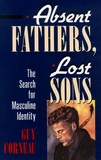 Absent Fathers, Lost Sons - The Search For Masculine Identity.