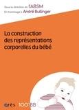 ABSM - La construction des représentations corporelles du bébé - En hommage à André Bullinger.