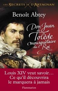 Abtey - Les Secrets de d'Artagnan Tome 1 : Don Juan de Tolède, mousquetaire du Roi.