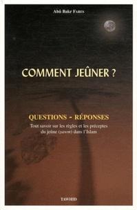 Abû Bakr Fares - Comment jeûner ? - Questions-réponses.