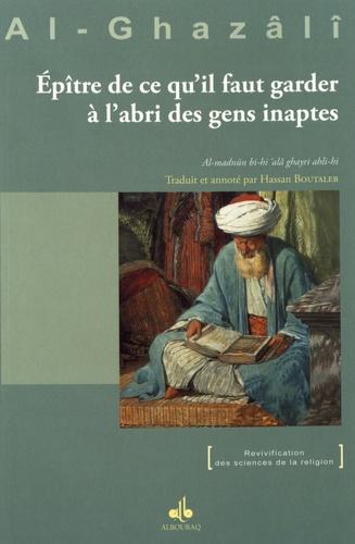 Abû-Hâmid Al-Ghazâlî - Epître de ce qu'il faut garder à l'abri des gens inaptes.