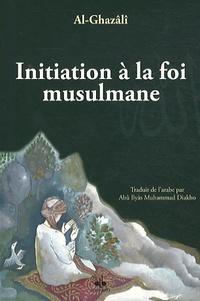 Abû-Hâmid Al-Ghazâlî - Initiation à la foi musulmane.