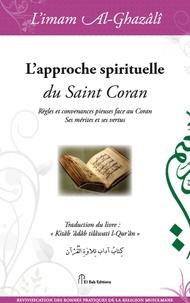 Abû-Hâmid Al-Ghazâlî - L'approche spirituelle du Saint Coran - Règles et convenances pieuses face au Coran : ses mérites et ses vertus.
