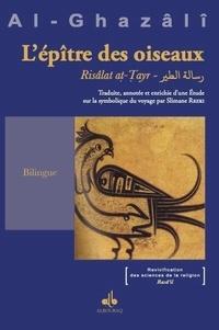 Abû-Hâmid Al-Ghazâlî - L'épître de l'oiseau - Suivi d'une étude sur la symbolique du voyage.
