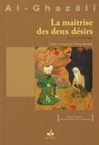 Abû-Hâmid Al-Ghazâlî - La maîtrise des deux désirs.