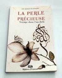 Abû-Hâmid Al-Ghazâlî - LA PERLE PRECIEUSE. - Exposé des connaissances sur la vie future après la mort.