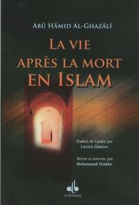 Abû-Hâmid Al-Ghazâlî - La vie après la mort en Islam.