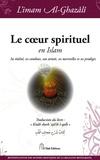 Abû-Hâmid Al-Ghazâlî - Le coeur spirituel en Islam - Sa réalité, ses combats, son armée, ses merveilles et ses prodiges.