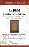 Abû-Hâmid Al-Ghazâlî - Le Jihâd contre soi-même ? - Comment dompter les passions de la Nafs, améliorer le caractère et traiter les maladies du coeur ?.