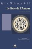 Abû-Hâmid Al-Ghazâlî - Le livre de l'amour.